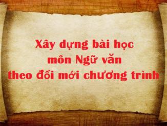 xay-dung-bai-hoc-mon-ngu-van-theo-doi-moi-chuong-trinh