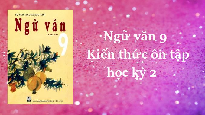 ngu-van-9-kien-thuc-on-tap-hoc-ky-2