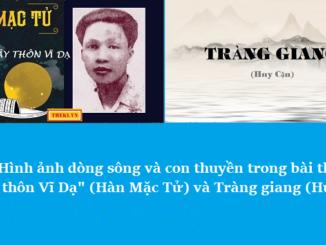 nghi-luan-so-sanh-hinh-anh-dong-song-va-con-thuyen-trong-bai-tho-day-thon-vi-da-han-mac-tu-va-trang-giang-huy-can