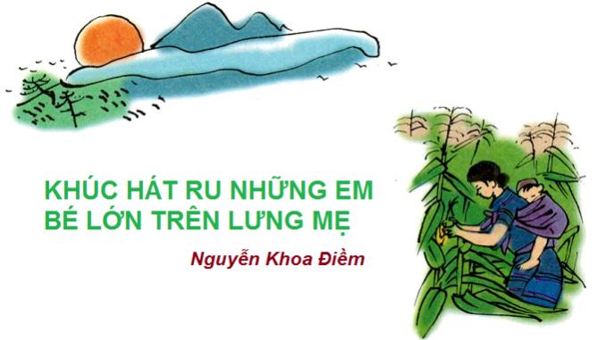 phan-tich-bai-tho-bai-tho-khuc-hat-ru-nhung-em-be-lon-tren-lung-me-cua-nguyen-khoa-diem-duoi-goc-do-thi-phap