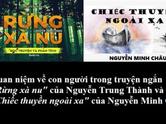 quan-niem-ve-con-nguoi-trong-truyen-ngan-rung-xa-nu-cua-nguyen-trung-thanh-va-chiec-thuyen-ngoai-xa-cua-nguyen-minh-chau
