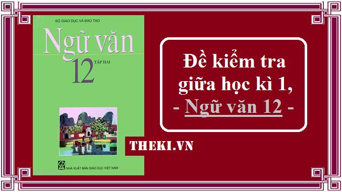 de-kiem-tra-giua-hoc-ki-1-ngu-van-12
